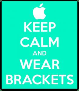 keep calm and wear brackets